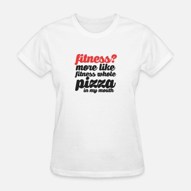 Fitness Whole Pizza Fitness Whole Pizza In My Mouth - Women's T-Shirt