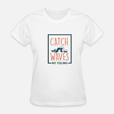 82d24568904 Catch Waves Not Feelings Women's Premium T-Shirt | Spreadshirt