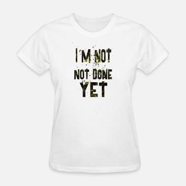 Im Done Im not done yet1 - Women's T-Shirt