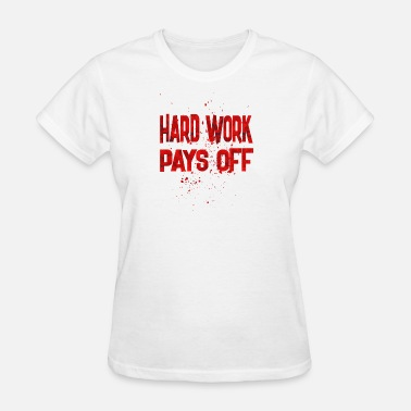 Hard Work Pays Off hard work pays off - Women's T-Shirt