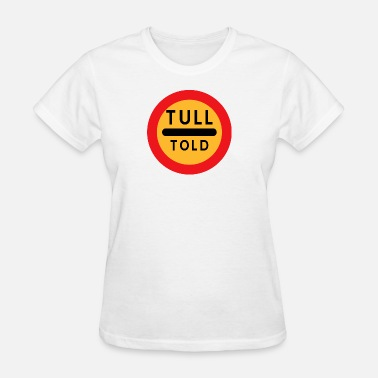 Tull Tull Told Customs Road Sign Sweden Gift Swedish - Women's T-Shirt