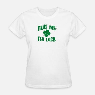 Rub For Luck Rub Me For Luck - Women's T-Shirt