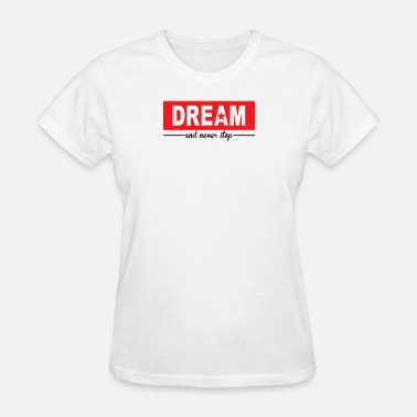 Never Stop Dreaming Dream And Never Stop - Women's T-Shirt
