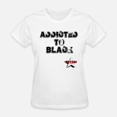 Black Addicted Addicted to Black - Women's T-Shirt