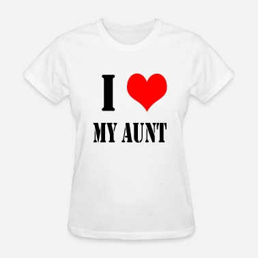 I Love My Aunt I Love My Aunt - Women's T-Shirt