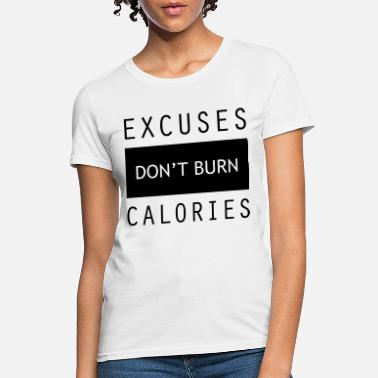 Gym Wear Excuses Gym Sports Quotes - Women's T-Shirt