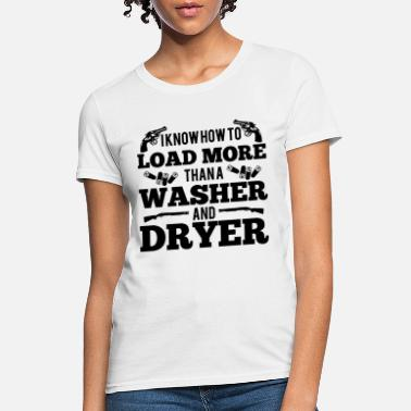 I Know How to Load More Than a Washer and Dryer Funny Humor Ladies T Shirt