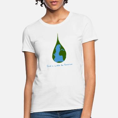 Environment Save A Little For Tomorrow - Women's T-Shirt