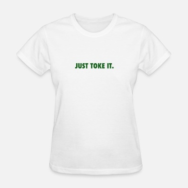 Toke JUST TOKE IT. - Women's T-Shirt