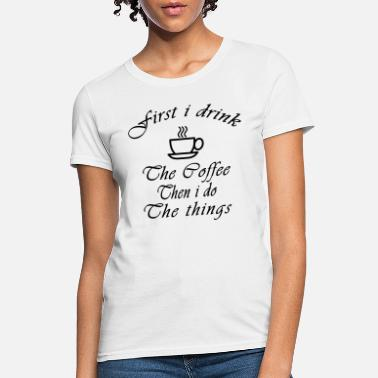Girls GILMORE GIRLS - FIRST I DRINK THE COFFEE - Women's T-Shirt