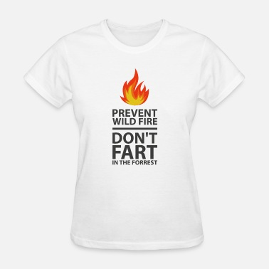 Fire-fart Prevent Wild Fire Don't Fart Funny Forrest Wood 1 - Women's T-Shirt
