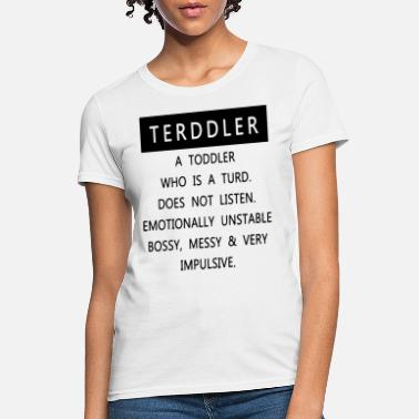 terddler a toodler who is a turd does not listen e - Women's T-Shirt