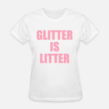 Glitter is Litter - Women's T-Shirt