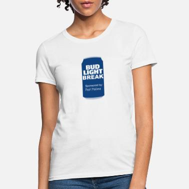 98920890 Bud Light Funny BudLight Break - Women's T-Shirt