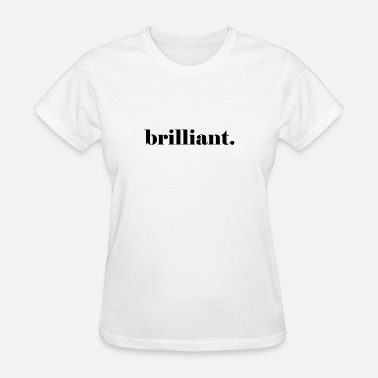 Brilliant brilliant - Women's T-Shirt
