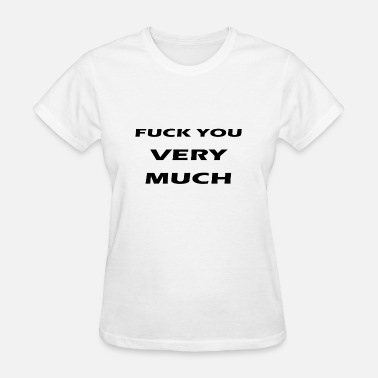 Very Much fuck you very much - Women's T-Shirt