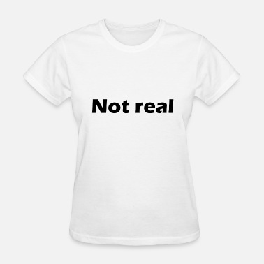 Real Are not real - Women's T-Shirt