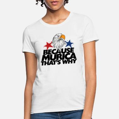 America Because murica bald eagle - Women's T-Shirt