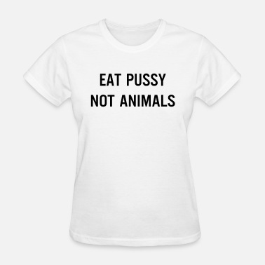 Pussy Gang EAT PUSSY NOT ANIMALS Crop Top FEMINISM VEGAN GIRL - Women's T-Shirt