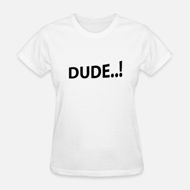 Text Provocative Dude..! Dude provocative provoke text gift idea - Women's T-Shirt