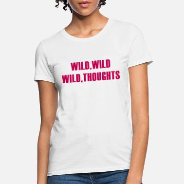 Wildness Wild Wild Wild Thoughts - Women's T-Shirt