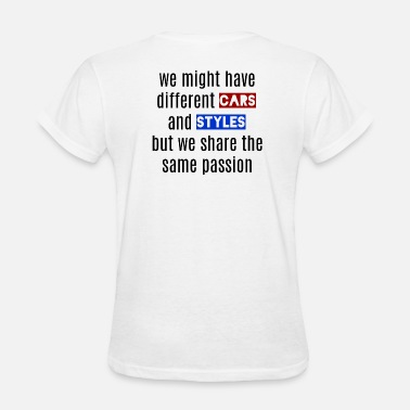 Low Life We might have different Styles and Cars - Women's T-Shirt