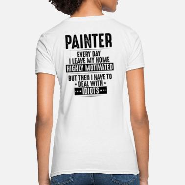 Paint Brush Painter - Highly Motivated - Painting Gift Present - Women's T-Shirt