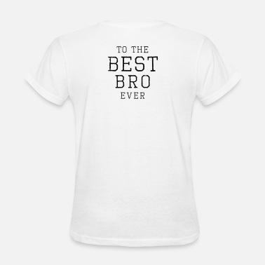 Best Bro Ever to the best bro ever - Women's T-Shirt