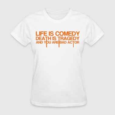 Life Is Comedy - Women's T-Shirt
