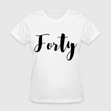 Forty - Women's T-Shirt