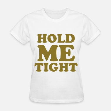 Tight Jokes hold me tight - Women's T-Shirt