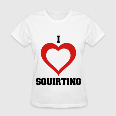 I Heart Squirting - Women's T-Shirt