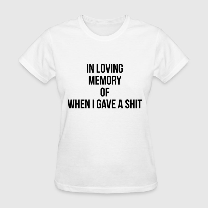 In loving memory of when I gave a shit - Women's T-Shirt