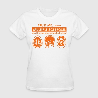 Trust me, I have Multiple Sclerosis  - Women's T-Shirt
