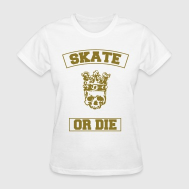 SKATE OR DIE - Women's T-Shirt