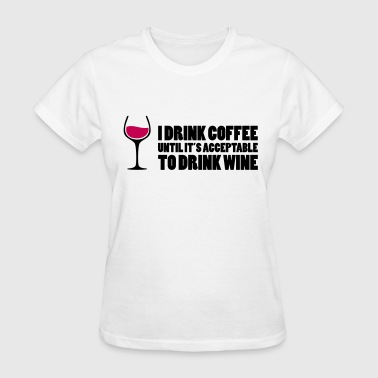 Drink Wine - Women's T-Shirt