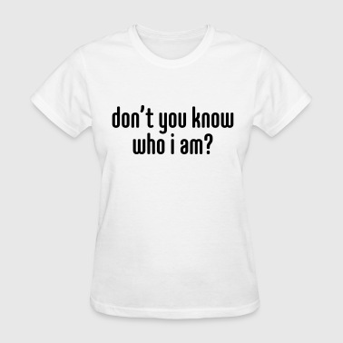 Don't you know who i am? - Women's T-Shirt
