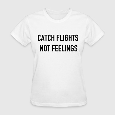 Catch flights not feelings - Women's T-Shirt