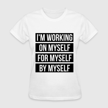 I'm working on myself for myself by myself - Women's T-Shirt