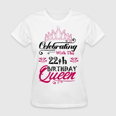 Celebrating With The 22th Birthday Queen - Women's T-Shirt