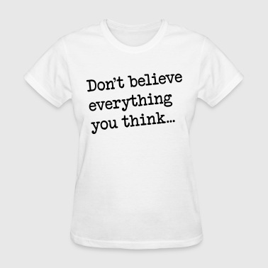 Don't believe everything you think… - Women's T-Shirt