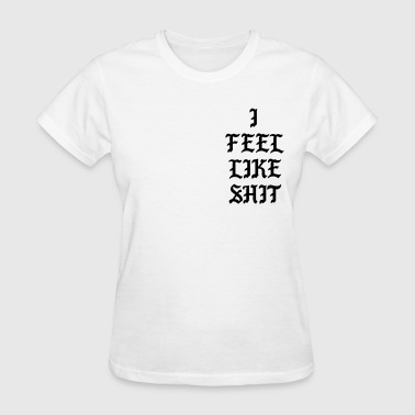 I feel like shit - Women's T-Shirt