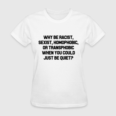 Why Be Racist? - Women's T-Shirt