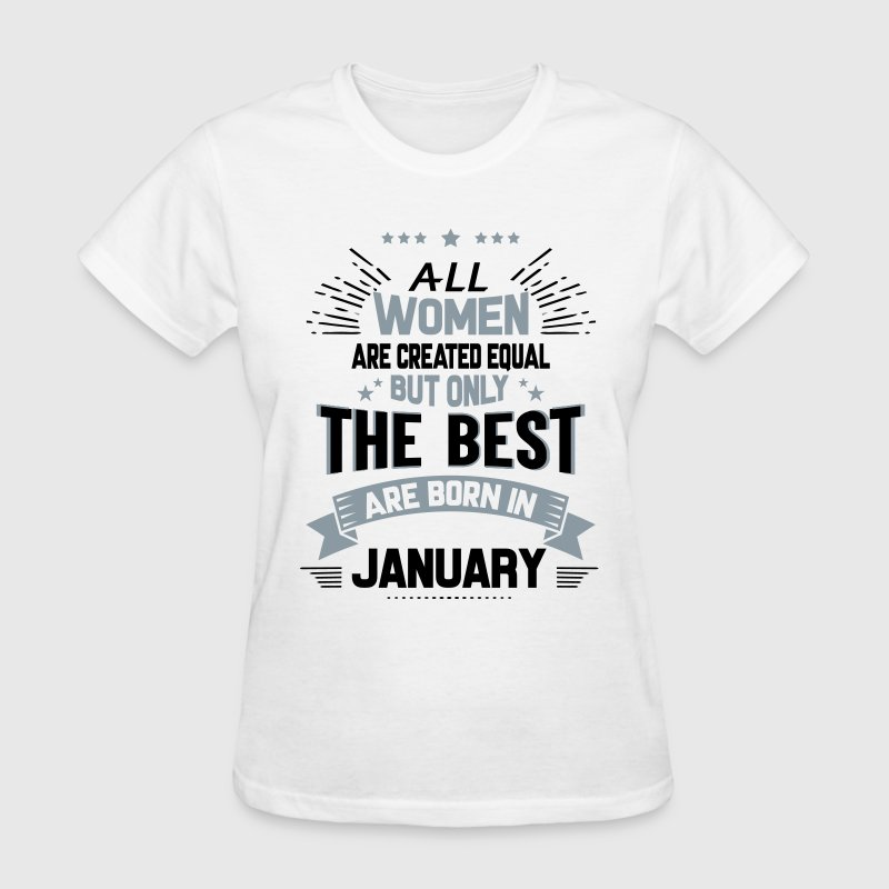 All Women Created Equal But The Best Born In Janu - Women's T-Shirt