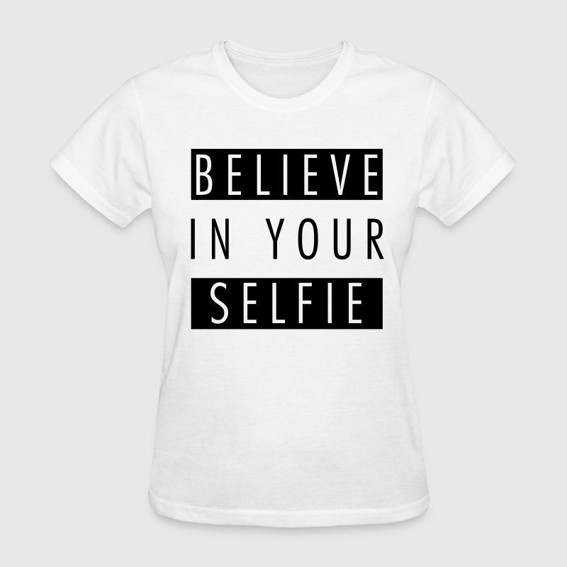 Believe in your selfie - Women's T-Shirt