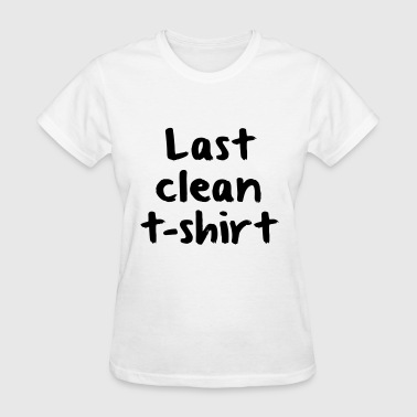 Last Clean Tshirt  - Women's T-Shirt