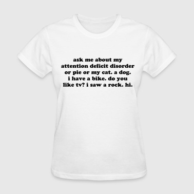 ask me about my attention deficit disorder quote - Women's T-Shirt