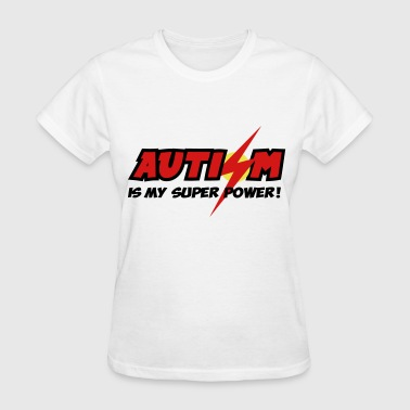 AUTISM IS MY SUPER POWER - Women's T-Shirt