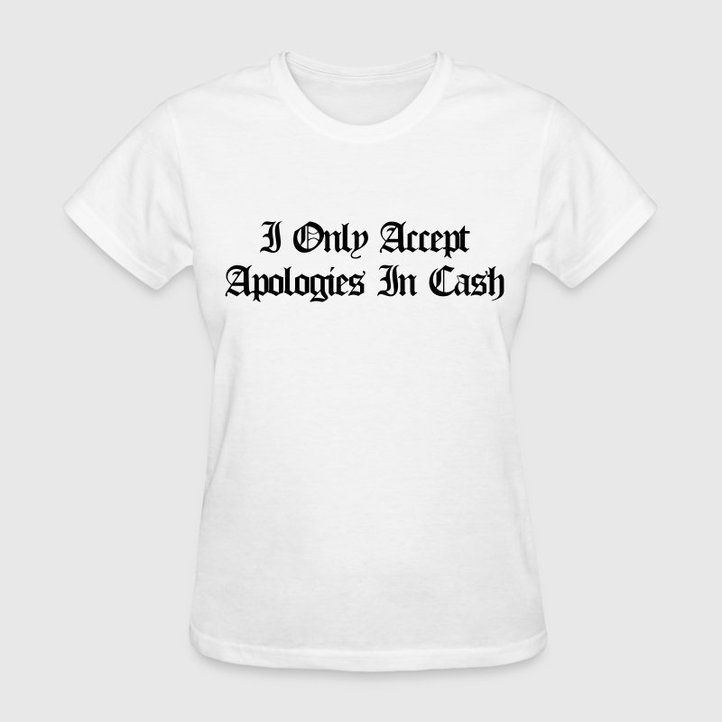 I only accept apologies in cash - Women's T-Shirt