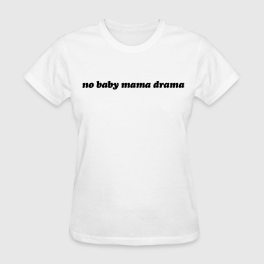No baby mama drama - Women's T-Shirt